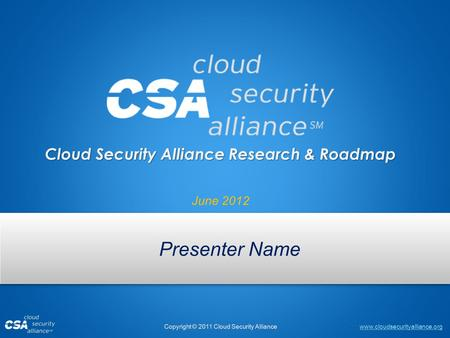 Cloud Security Alliance Research & Roadmap June 2012