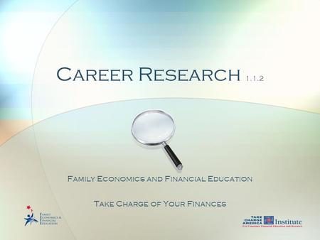 Career Research 1.1.2 Family Economics and Financial Education Take Charge of Your Finances.