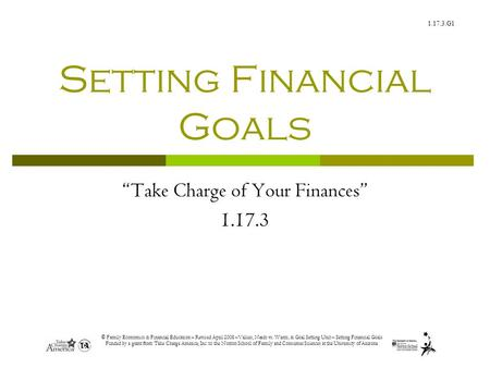 1.17.3.G1 © Family Economics & Financial Education – Revised April 2008 –Values, Needs vs. Wants, & Goal Setting Unit – Setting Financial Goals Funded.