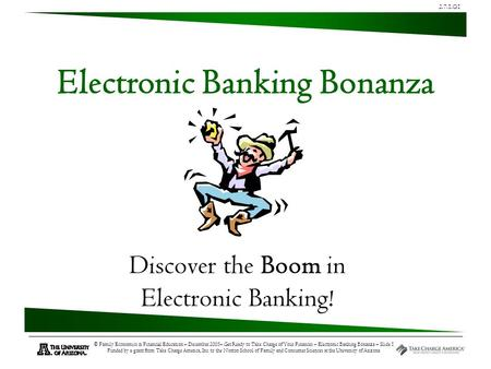 2.7.1.G1 © Family Economics & Financial Education – December 2005– Get Ready to Take Charge of Your Finances – Electronic Banking Bonanza – Slide 1 Funded.