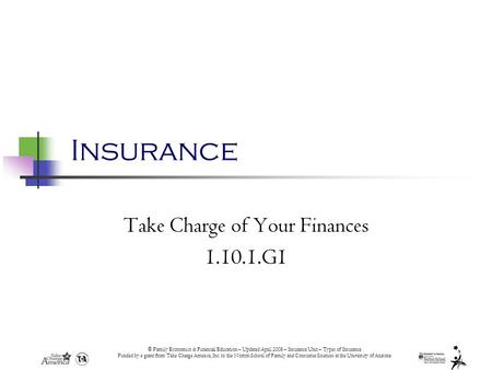 © Family Economics & Financial Education – Updated April 2008 – Insurance Unit – Types of Insurance Funded by a grant from Take Charge America, Inc. to.