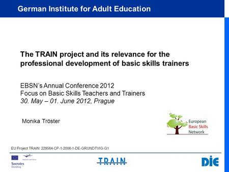 German Institute for Adult Education The TRAIN project and its relevance for the professional development of basic skills trainers EBSN's Annual Conference.