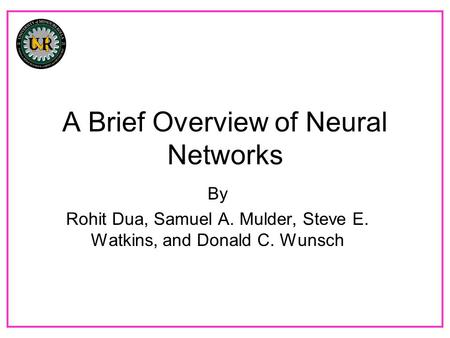 A Brief Overview of Neural Networks By Rohit Dua, Samuel A. Mulder, Steve E. Watkins, and Donald C. Wunsch.