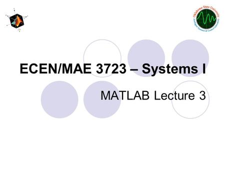 ECEN/MAE 3723 – Systems I MATLAB Lecture 3.