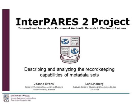 InterPARES Project Joanne Evans and Lori Lindberg Description Cross-domain Describing and analyzing the recordkeeping capabilities of metadata sets Joanne.