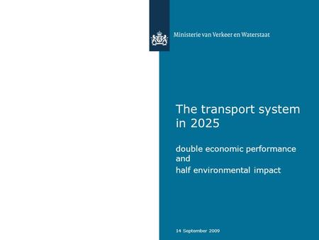 14 September 2009 The transport system in 2025 double economic performance and half environmental impact.