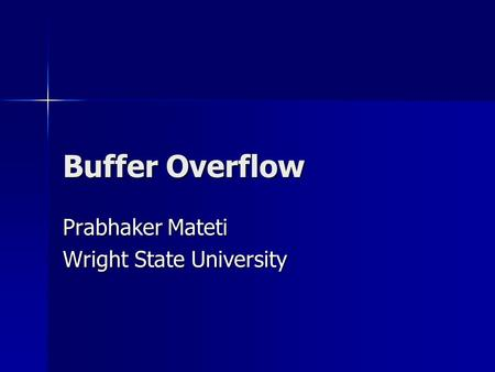 Buffer Overflow Prabhaker Mateti Wright State University.
