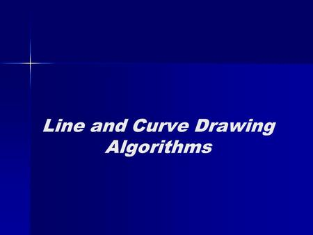 Line and Curve Drawing Algorithms. Line Drawing x0x0 y0y0 x end y end.