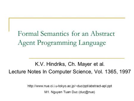 Formal Semantics for an Abstract Agent Programming Language K.V. Hindriks, Ch. Mayer et al. Lecture Notes In Computer Science, Vol. 1365, 1997