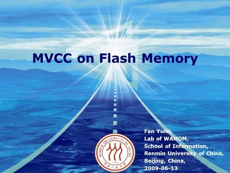 Company LOGO MVCC on Flash Memory Fan Yulei, Lab of WAMDM, School of Information, Renmin University of China, Beijing, China, 2009-06-13.
