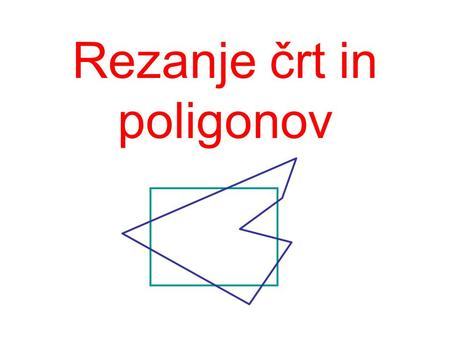 Rezanje črt in poligonov. World window & viewport window viewport screen window world window.