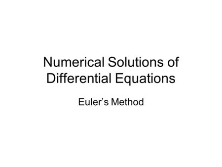 Numerical Solutions of Differential Equations Euler's Method.