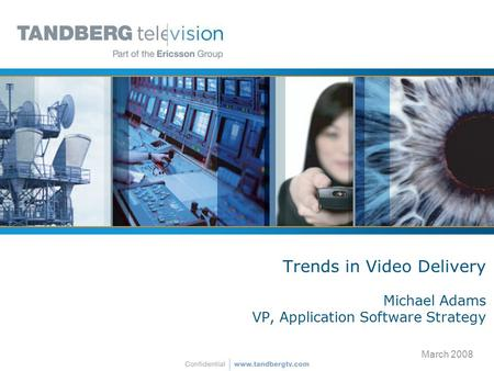 Trends in Video Delivery Michael Adams VP, Application Software Strategy March 2008.