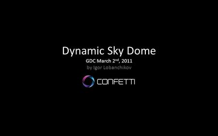 Dynamic Sky Dome GDC March 2nd, 2011 by Igor Lobanchikov