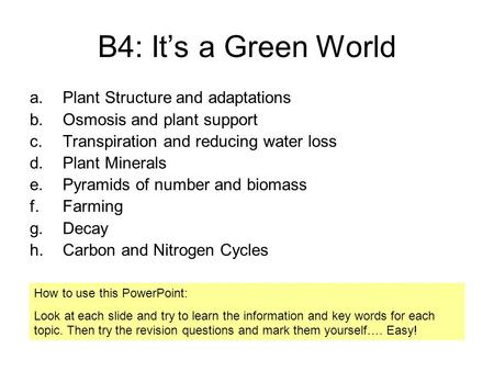 B4: It's a Green World a.Plant Structure and adaptations b.Osmosis and plant support c.Transpiration and reducing water loss d.Plant Minerals e.Pyramids.