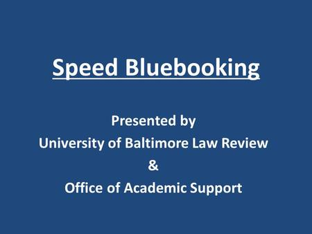 Speed Bluebooking Presented by University of Baltimore Law Review & Office of Academic Support.