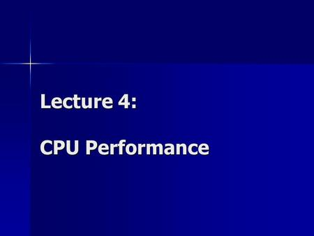 Lecture 4: CPU Performance