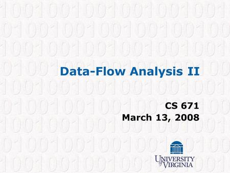 Data-Flow Analysis II CS 671 March 13, 2008. CS 671 – Spring 2008 1 Data-Flow Analysis Gather conservative, approximate information about what a program.