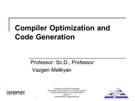 Synopsys University Courseware Copyright © 2012 Synopsys, Inc. All rights reserved. Compiler Optimization and Code Generation Lecture - 3 Developed By: