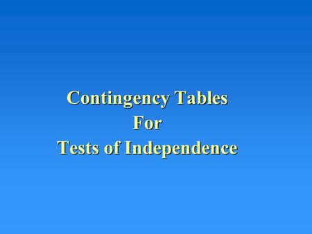 Contingency Tables For Tests of Independence. Multinomials Over Various Categories Thus far the situation where there are multiple outcomes for the qualitative.