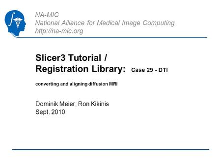 NA-MIC National Alliance for Medical Image Computing  Slicer3 Tutorial / Registration Library: Case 29 - DTI converting and aligning diffusion.