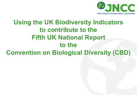 Using the UK Biodiversity Indicators to contribute to the Fifth UK National Report to the Convention on Biological Diversity (CBD)
