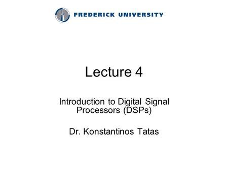 Lecture 4 Introduction to Digital Signal Processors (DSPs) Dr. Konstantinos Tatas.