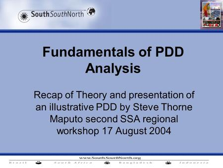 Fundamentals of PDD Analysis Recap of Theory and presentation of an illustrative PDD by Steve Thorne Maputo second SSA regional workshop 17 August 2004.