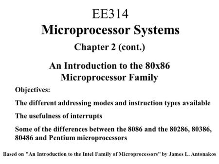 Chapter 2 (cont.) An Introduction to the 80x86 Microprocessor Family Objectives: The different addressing modes and instruction types available The usefulness.