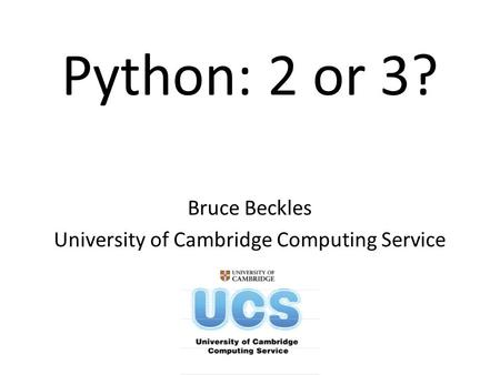 Bruce Beckles University of Cambridge Computing Service