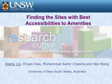 Finding the Sites with Best Accessibilities to Amenities Qianlu Lin, Chuan Xiao, Muhammad Aamir Cheema and Wei Wang University of New South Wales, Australia.