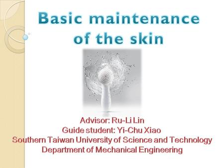 Advisor: Li Lin Ju Guide students: Xiao Yi chu. preface Clean skin maintenance Sunscreen is the key to healthy skin Moisturizing skin repair focus.