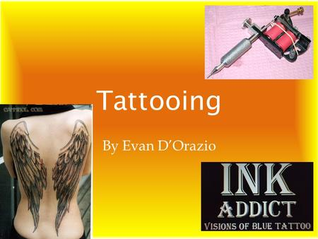 Tattooing By Evan D'Orazio. Why I Chose Tattooing The Mark Of The Soul The Artwork and Culture The Effects they have on One's Life.