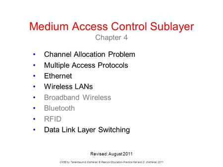 Medium Access Control Sublayer Chapter 4 CN5E by Tanenbaum & Wetherall, © Pearson Education-Prentice Hall and D. Wetherall, 2011 Channel Allocation Problem.