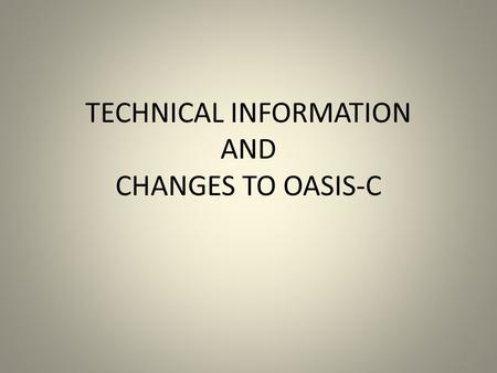 TECHNICAL INFORMATION AND CHANGES TO OASIS-C