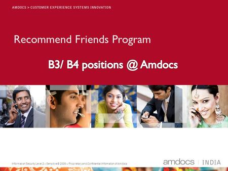 Information Security Level 2 – Sensitive© 2009 – Proprietary and Confidential Information of Amdocs Recommend Friends Program.