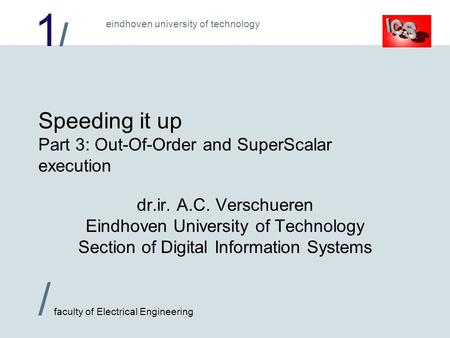 1/1/ / faculty of Electrical Engineering eindhoven university of technology Speeding it up Part 3: Out-Of-Order and SuperScalar execution dr.ir. A.C. Verschueren.