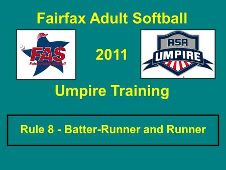Fairfax Adult Softball 2011 Umpire Training Rule 8 - Batter-Runner and Runner.