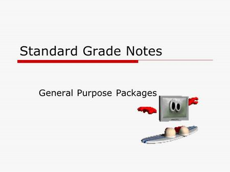 Standard Grade Notes General Purpose Packages. These are Software packages which allow the user to solve a range of problems.