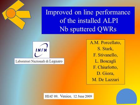 Improved on line performance of the installed ALPI Nb sputtered QWRs A.M. Porcellato, S. Stark, F. Stivanello, L. Boscagli F. Chiurlotto, D. Giora, M.