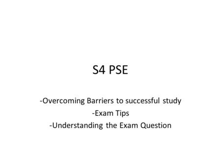 S4 PSE Overcoming Barriers to successful study Exam Tips