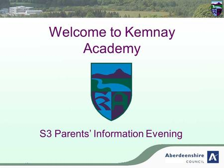 Welcome to Kemnay Academy S3 Parents' Information Evening.