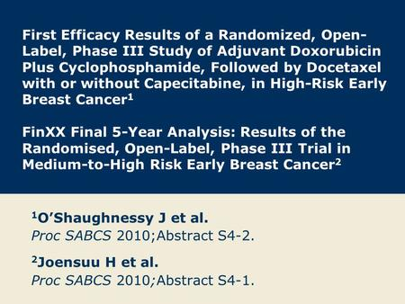 First Efficacy Results of a Randomized, Open- Label, Phase III Study of Adjuvant Doxorubicin Plus Cyclophosphamide, Followed by Docetaxel with or without.