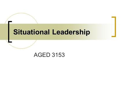 Situational Leadership AGED 3153. Leaders don't force people to follow -they invite them on a journey. ~ Charles S. Lauer.