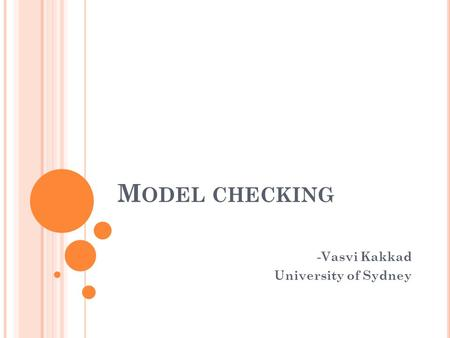M ODEL CHECKING -Vasvi Kakkad University of Sydney.