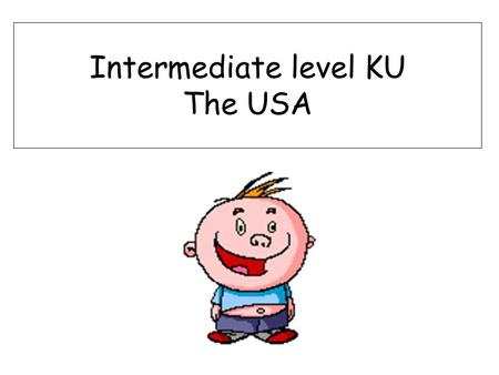 Intermediate level KU The USA. On your map Colour in the West - Blue Now colour the South – Red North East – Green Mid West - Orange.