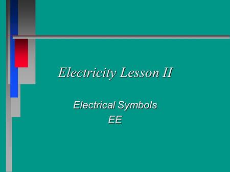 Electricity Lesson II Electrical Symbols EE.