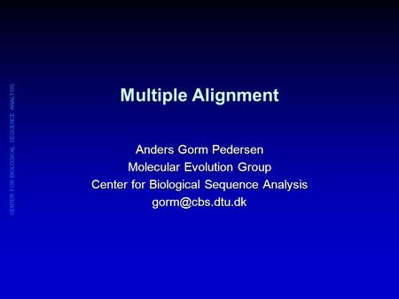 Multiple Alignment Anders Gorm Pedersen Molecular Evolution Group