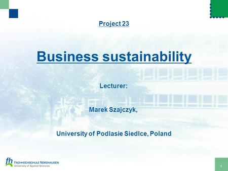 1 Project 23 Business sustainability Lecturer: Marek Szajczyk, University of Podlasie Siedlce, Poland.