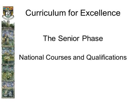 Curriculum for Excellence The Senior Phase National Courses and Qualifications.